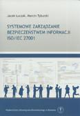 Łuczak Jacek, Tyburski Marcin - Systemowe zarządzanie bezpieczeństwem informacji ISO/IEC 27001