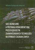 Ratajczak-Mrozek Milena - Sieci biznesowe a przewaga konkurencyjna przedsiębiorstw zaawansowanych technologii na rynkach zagranicznych