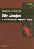 Balcerowicz Bolesław - Siły zbrojne w stanie pokoju kryzysu wojny