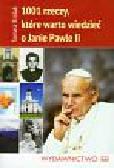 Królak Tomasz - 1001 rzeczy które warto wiedzieć o Janie Pawle II