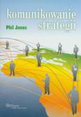Jones Phil - Komunikowanie strategii