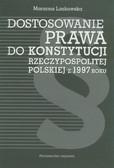 Laskowska Marzena - Dostosowanie prawa do Konstytucji Rzeczypospolitej Polskiej z 1997 roku