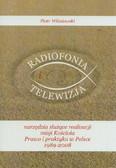 Wiśniewski Piotr - Radiofonia i telewizja narzędzia służące realizacji misji Kościoła. Prawo i praktyka w Polsce 1989-2008