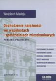 Madeja Wojciech - Dochodzenie należności we wspólnotach i spółdzielniach mieszkaniowych. Poradnik praktyczny + CD
