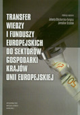 red. Stacharska-Targosz Jolanta, red. Szostak Jarosław - Transfer wiedzy i funduszy europejskich do sektorów gospodarki krajów Unii Europejskiej