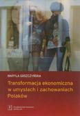 Goszczyńska Maryla - Transformacja ekonomiczna w umysłach i zachowaniach Polaków