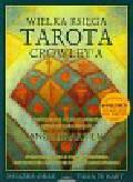 Arrien Angeles - Wielka księga Tarota Crowley`a + 78 kart. Praktyczne wykorzystanie symboli wizualnych