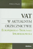 Rogala Elżbieta - VAT w aktualnym orzecznictwie Europejskiego Trybunału Sprawiedliwości