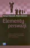 Maxwell Richard, Dickman Robert - Elementy perswazji. Historie wnikające w umysł: sprzedawanie i motywowanie przez opowidanie