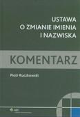 Ruczkowski Piotr - Ustawa o zmianie imienia i nazwiska Komentarz