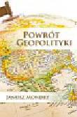 Mondry Janusz - Powrót geopolityki. Europa, Ameryka i Azja w XXI wieku