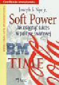 Nye Joseph S. - Soft Power Jak osiągnąć sukces w polityce światowej