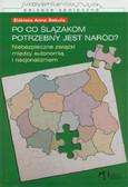 Sekuła Elżbieta Anna - Po co Ślązakom potrzebny jest naród Niebezpieczne związki między autonomią i nacjonalizmem