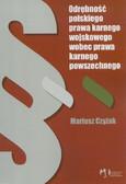 Czyżak Mariusz - Odrębność polskiego prawa karnego wojskowego wobec prawa karnego powszechnego