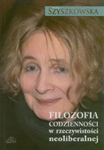 Szyszkowska Maria  - Filozofia codzienności w rzeczywistości neoliberalnej