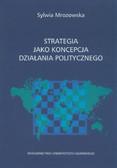 Mrozowska Sylwia - Strategia jako koncepcja działania politycznego