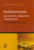 Szczęsny Wiesław, Śliwa Jan - Budżetowanie operacyjne finansowe i kapitałowe w przedsiębiorstwie