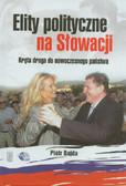Bajda Piotr - Elity polityczne na Słowacji. Kręta droga do nowoczesnego państwa