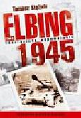Stężała Tomasz - Elbing 1945 tom 1 Odnalezione wspomnienia. Prawdziwa historia Elbląga