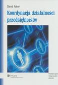 Aaker David - Koordynacja działalności przedsiębiorstw. Marketingowe integrowanie silosów