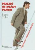 Eblin Scott - Przejdź na wyższy poziom. Tajemnica sukcesu liderów