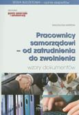 Kasprzak Magdalena - Pracownicy samorządowi-od zatrudnienia do zwolnienia. Wzory dokumentów