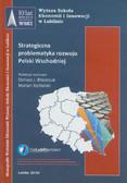 red. Błaszczuk Dariusz J., red. Stefański Marian - Strategiczna problematyka rozwoju Polski Wschodniej