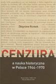 Romek Zbigniew - Cenzura a nauka historyczna w Polsce 1944-1970