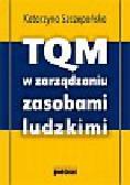 Szczepańska Katarzyna - TQM w zarządzaniu zasobami ludzkimi