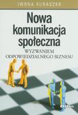 Kuraszko Iwona - Nowa komunikacja społeczna wyzwaniem odpowiedzialnego biznesu