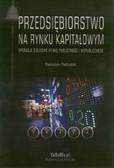 Pastusiak Radosław - Przedsiębiorstwo na rynku kapitałowym. Operacje giełdowe rynku publicznego i niepublicznego