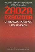 Szalkiewicz Wojciech Krzysztof, Gałązka Wiesław - Żądza rządzenia. O władzy, polityce i politykach