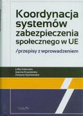Adamska Lidia, Knyżewska Joanna, Sypniewska Grażyna - Koordynacja systemów zabezpieczenia społecznego w UE. Przepisy z wprowadzeniem