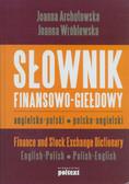 Archutowska Joanna, Wróblewska Joanna - Słownik finansowo giełdowy angielsko polski polsko angielski Finance and Stock Exchange Dictionary: English-Polish, Polish-English