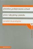 Czerw Jarosław - Procedury podejmowania uchwał przez radę gminy i powiatu. Poradnik dla praktyków + CD