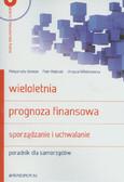 Jóźwiak Małgorzata, Walczak Piotr, Wiktorowska Urszula - Wieloletnia prognoza finansowa. Sporządzanie i uchwalanie. Poradnik dla samorządów + CD