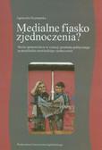 Szymańska Agnieszka - Medialne fiasko zjednoczenia? Media opiniotwórcze w sytuacji przełomu politycznego na przykładzie niemieckiego zjednoczenia