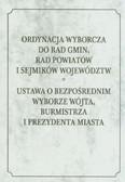 --- - Ordynacja wyborcza do rad gmin, rad powiatów i sejmików województw. Ustawa o bezpośrednim wyborze wójta, burmistrza i prezydenta miasta