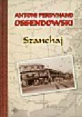 Ossendowski Antoni Ferdynand - Szanchaj