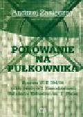 Zasieczny Andrzej - Polowanie na pułkownika
