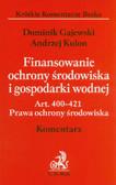 Gajewska Dominika, Kulon Andrzej - Finansowanie ochrony środowiska i gospodarki wodnej. Art 400-421. Prawa ochrony środowiska. Komentarz