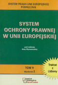 red. Wyrozumska Anna - System ochrony prawnej w Unii Europejskiej. Tom V