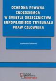 Szklanna Agnieszka - Ochrona prawna cudzoziemca w świetle orzecznictwa Europejskiego Trybunału Praw Człowieka