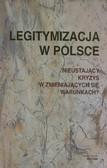 Legitymizacja w Polsce. Nieustający kryzys w zmieniających się warunkach?
