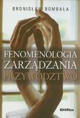 Bombała Bronisław - Fenomenologia zarządzania Przywództwo