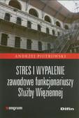 Piotrowski Andrzej - Stres i wypalenie zawodowe funkcjonariuszy Służby Więziennej