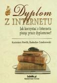 Pawlik Kazimierz, Zenderowski Radosław - Dyplom z Internetu Jak korzystać z Internetu pisząc prace dyplomowe?