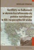 Dymarski Mirosław - Konflikty na Bałkanach w okresie kształtowania się państw narodowych w XIX i na początku XX wieku