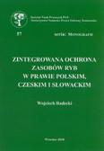 Radecki Wojciech - Zintegrowana ochrona zasobów ryb w prawie polskim, czeskim i słowackim