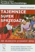 Urbański Witold - Tajemnice super sprzedaży Jak skutecznie prowadzić sklep